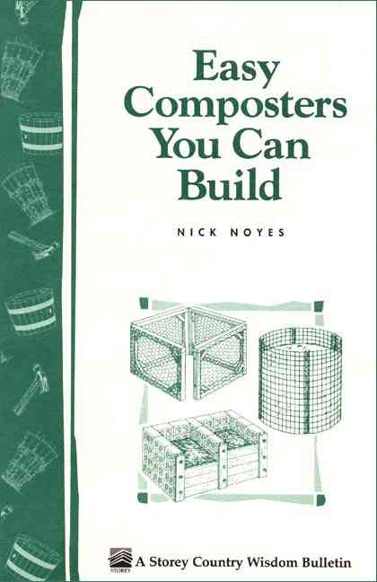 Easy Composters You Can Build By Noyes, Nick