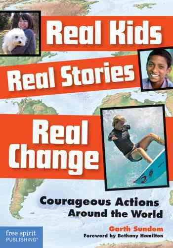 Real Kids, Real Stories, Real Change By Sundem, Garth/ Hamilton, Bethany (FRW)